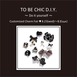 TO BE CHIC D.I.Y. ~Do it yourself~ Customized Charm Fair♡